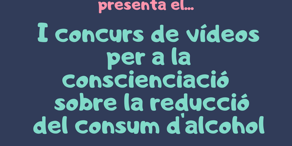 1r Concurs de vídeos per a la conscienciació sobre la reducció del consum d'alcohol